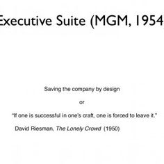 """Executive Suite (MGM, 1954) Saving the company by design or """"If one is successful in one's craft, one is forced to leave it.""""! ! David Riesman, The Lonely C. http://slidehot.com/resources/executive-suite-1.57274/"""