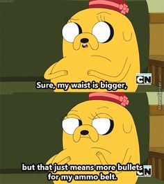 Adventure Time Quotes - Margaret (Jake the Dog's Mom) when pregnant Adventure Time Quotes, Marceline And Bubblegum, Stupid Funny Memes, Funny Quotes, Funny Stuff, Funny Laugh, Funny Tweets, Hilarious, Frases