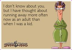 I don't know about you, but I have thought about running away more often now as an adult than when I was a kid.