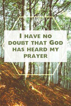 I have no doubt that God has heard my prayer