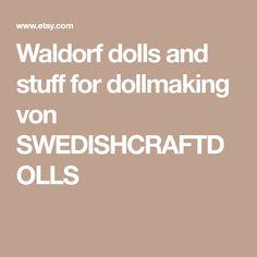 Waldorf dolls and stuff for dollmaking von SWEDISHCRAFTDOLLS
