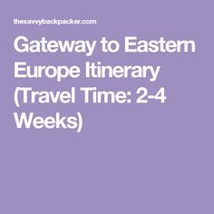 Gateway to Eastern Europe Itinerary (Travel Time: 2-4 Weeks)
