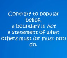 A boundary is not a statement of what others must (or must not do).