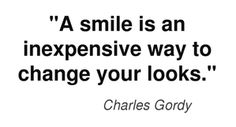 A smile is an inexpensive way to change your looks.