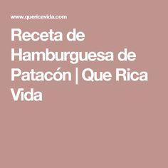 Receta de Hamburguesa de Patacón | Que Rica Vida