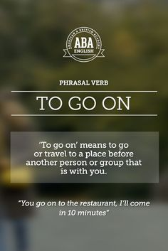 "New English #Phrasal #Verb: ""To go on"" means to go or travel to a place before another person or group that is with you. #esl"