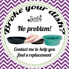 Broke your dish? Not a problem. Contact me to get a replacement.  https://schnurbusch.scentsy.us www.facebook.com/schnurbuschscentsy