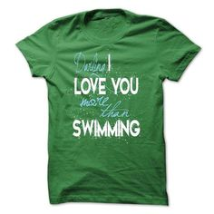 Darling, I love you more than Swimming T Shirts, Hoodies. Check Price ==► https://www.sunfrog.com/Valentines/Limited-Edition-Darling-I-love-you-more-than-Swimming.html?41382