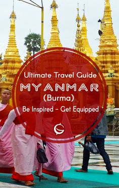 An Adventure Backpackers New Myanmar Travel Guide| 2016 2017 BIG years for travelling Burma! Recent blog ideas. Visit Ideas, food accommodation best places