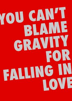 You can't blame gravity for falling in love. #quote by -Albert Einstein