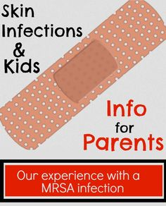 The seriousness of skin infections & kids - some advice for parents, info & links about MRSA!