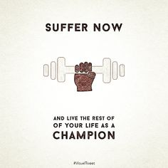 Suffer now and live the rest of your life as a champion. thedailyquotes.com