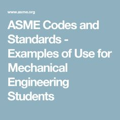ASME Codes and Standards - Examples of Use for Mechanical Engineering Students