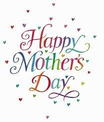 To every Mom on mothers day have a lovely day .