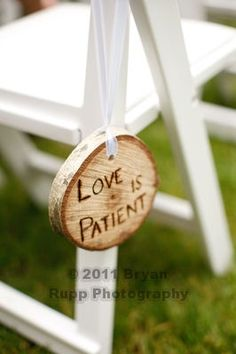 Cool idea! Take each line from 1Cor.13:4-8 and put on wood disks like this and hang each one in order on the rows of chairs as you walk towards to alter.