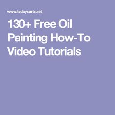 130+ Free Oil Painting How-To Video Tutorials …