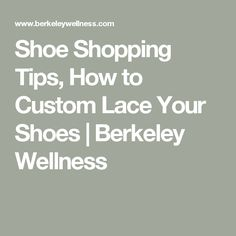 Shoe Shopping Tips, How to Custom Lace Your Shoes | Berkeley Wellness
