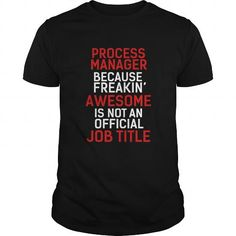 Cool Process Manager because freakin awesome is not an official job title Shirts & Tees