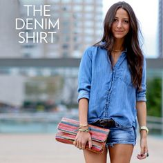 The Denim Shirt: Why we love it: Whether its a supersoft chambray button-down, a faded, perfectly worn sleeveless top, or an updated take on westernwear, the denim shirt is ripe for the styling. Half-tuck a long-sleeved version into a frayed pair of cutoffs, and add metallic sandals and a baseball cap for the finishing touch. Best for: The classicist. This is a shirt — no matter how you spin it — that will defy the test of fleeting trends.