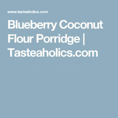 Blueberry Coconut Flour Porridge | Tasteaholics.com