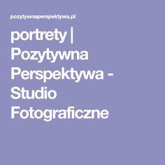 Pozytywna Perspektywa - Portretowe Studio Fotograficzne