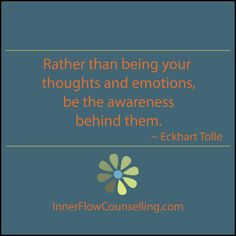 Rather than being your thoughts and emotions, be the awareness behind them… Ekhart Tolle, Power Of Now, Abraham Hicks Quotes, Mind Body Soul, Mindfulness Meditation, Note To Self, Amazing Quotes, Wise Words, Affirmations