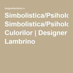 Simbolistica/Psihologia Culorilor | Designer Lambrino