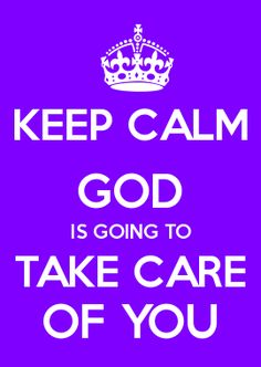 KEEP CALM GOD IS GOING TO TAKE CARE OF YOU