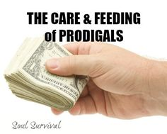 """""""The Care & Feeding of Prodigals"""" - How are you responding to your prodigal? Are you helping or just helping them stay happy in their pigsty?"""