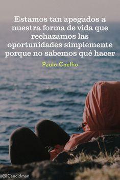 Estamos tan apegados a nuestra forma de vida que rechazamos las oportunidades simplemente porque no sabemos qué hacer. Paulo Coelho @Candidman #Frases Paulo Coelho Apego Candidman Frases Celebres Oportunidades Rechazo Vida @candidman