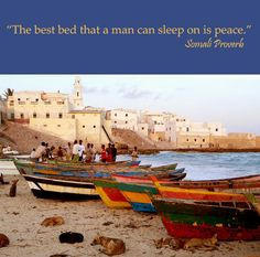 """The best bed that a man can sleep on is peace."" Somali Proverb"