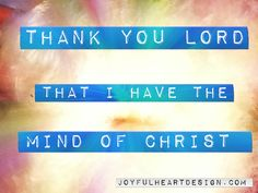 Thank you, LORD that I have the mind if Christ.   - Prayer of faith by JoDitt Williams #prayer #BibleQuote #wordsofwisdom
