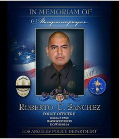 Roberto C. Sanchez, Police Officer II, Serial Number: 39618 Division: Harbor, Date Killed: Saturday May 3, 2014. Cause of Death: Traffic Collision