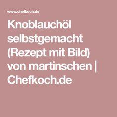 Knoblauchöl selbstgemacht (Rezept mit Bild) von martinschen | Chefkoch.de
