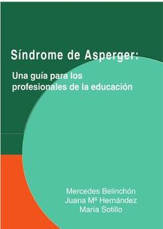 Síndrome de Asperger una guía para los profesionales de la educación. Mercedes Belinchón, Juana M. Hernández y María Sotillo