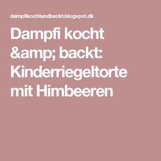 Dampfi kocht & backt: Kinderriegeltorte mit Himbeeren