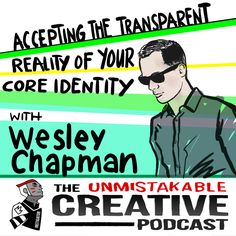 Best of 2015: Accepting the Transparent Reality of Your Core Identity with Wes Chapman