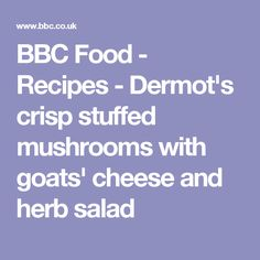BBC Food - Recipes - Dermot's crisp stuffed mushrooms with goats' cheese and herb salad