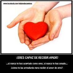 ¿Eres capaz de recibir amor? www.facebook.com/eligiendocaminos