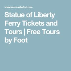 Statue of Liberty Ferry Tickets and Tours | Free Tours by Foot