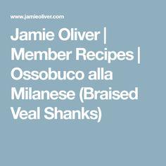 Jamie Oliver | Member Recipes | Ossobuco alla Milanese (Braised Veal Shanks)