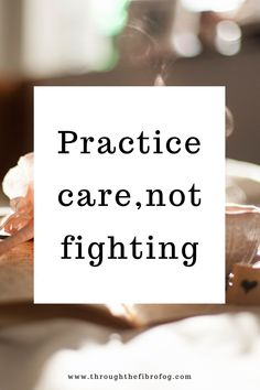 practice care, not fighting of chronic illness