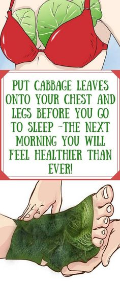 Put Cabbage Leaves Onto Your Chest and Legs Before You go to Sleep If you Experience Frequent Headaches