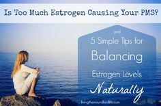 Is too much estrogen causing your PMS? 5 tips for balanced estrogen levels naturally! | The Nourished Life