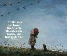 Give the ones you love.wings to fly, roots to come back to, and reasons to stay. Inspirational Quotes For Women, Great Quotes, Love Quotes, Inspiring Quotes, Inspirational Readings, Awesome Quotes, Dalai Lama, Parenting Quotes, Parenting 101