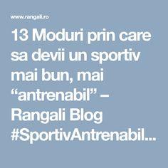 "13 Moduri prin care sa devii un sportiv mai bun, mai ""antrenabil"" – Rangali Blog #SportivAntrenabil #AntrenamenteSport #MentalPuternicSport #ActivitatiSportiveCopii #BeneficiiSportCopii #BeneficiiSportEchipaCopii #ComportamentSportivCopii #CrestereIncredereSineCopii #ImbunatatirePerformantaSportiva #JocMentalSport #LectiiViataSport #MentalCoaching #MentalCoachingCopiiSportivi #MentalCoachingRomania #MotivatieSport #MotivatieTineriSportivi #ParentingSportiv #PerformantaSportiva"