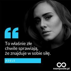 """""""To właśnie złe chwile sprawiają, że znajduje w sobie siłę"""" - Adele  #rosnijwsile #rozwój #motywacja #sukces #pieniądze #biznes #inspiracja #sentencje #myśli #marzenia #szczęście #życie #pasja #aforyzmy #quotes #muzyka #cytaty What I Want, Powerful Words, Poetry Quotes, Thoughts, Motivation, Inspiration, Life, Biblical Inspiration, Strong Words"""