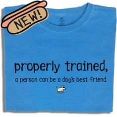 Properly Trained t-shirt. Agility Training, Dog Training Tips, Dog Best Friend, Best Friends, Living With Dogs, Positive Reinforcement, How To Train Your, Dog Shirt, Dog Life