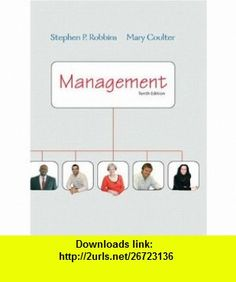 Management (10th Edition) (9780132090711) Stephen P. Robbins, Mary Coulter , ISBN-10: 0132090716  , ISBN-13: 978-0132090711 ,  , tutorials , pdf , ebook , torrent , downloads , rapidshare , filesonic , hotfile , megaupload , fileserve