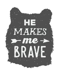 $5 Bible Verse Prints - He makes me brave  This woodland print is inspired by…